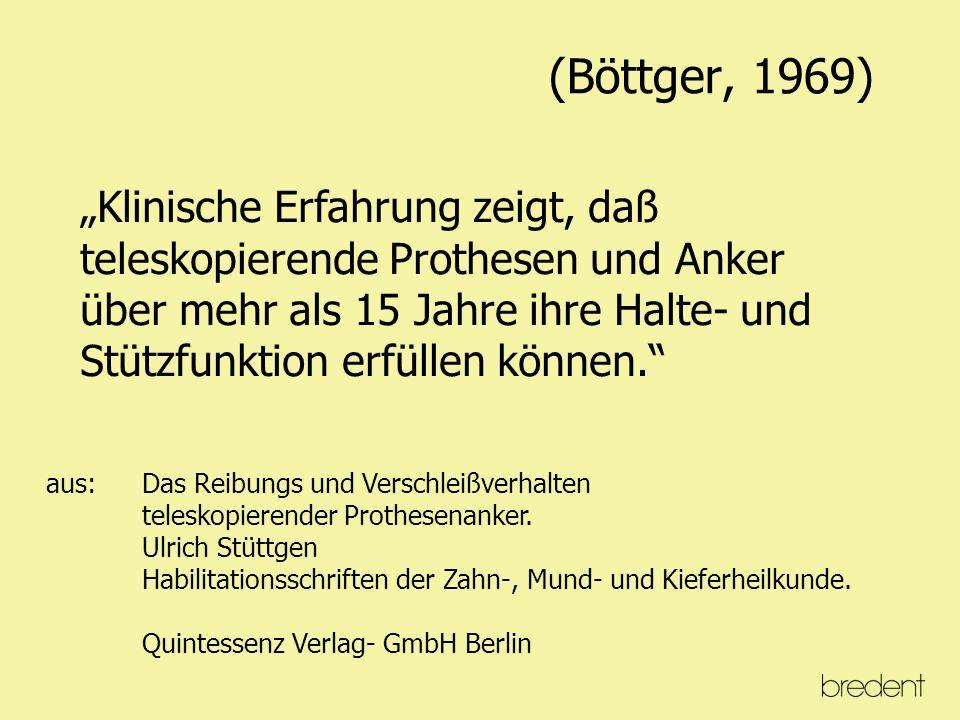 (Böttger, 1969) aus: Das Reibungs und Verschleißverhalten teleskopierender Prothesenanker.