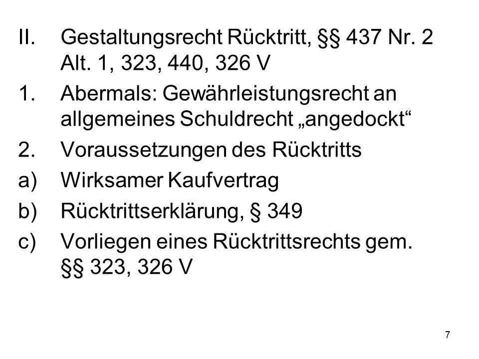 "7 II.Gestaltungsrecht Rücktritt, §§ 437 Nr. 2 Alt. 1, 323, 440, 326 V 1.Abermals: Gewährleistungsrecht an allgemeines Schuldrecht ""angedockt"" 2.Voraus"