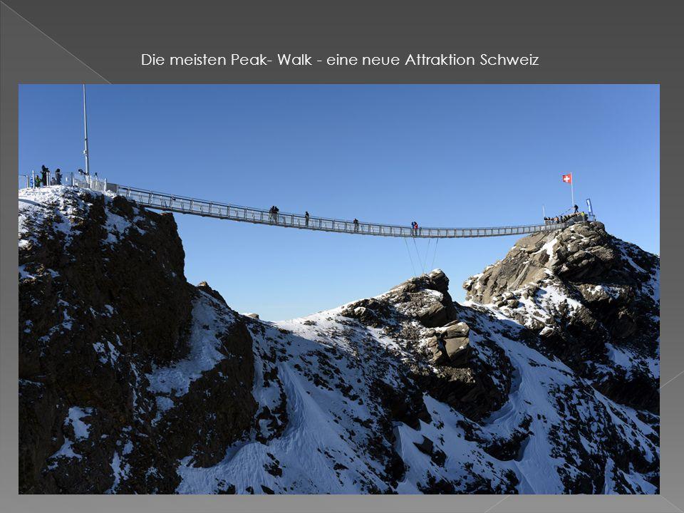 Die meisten Peak- Walk - eine neue Attraktion Schweiz