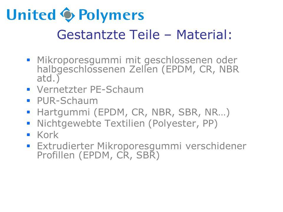 Gestantzte Teile – Material:  Mikroporesgummi mit geschlossenen oder halbgeschlossenen Zellen (EPDM, CR, NBR atd.)  Vernetzter PE-Schaum  PUR-Schaum  Hartgummi (EPDM, CR, NBR, SBR, NR…)  Nichtgewebte Textilien (Polyester, PP)  Kork  Extrudierter Mikroporesgummi verschidener Profillen (EPDM, CR, SBR)