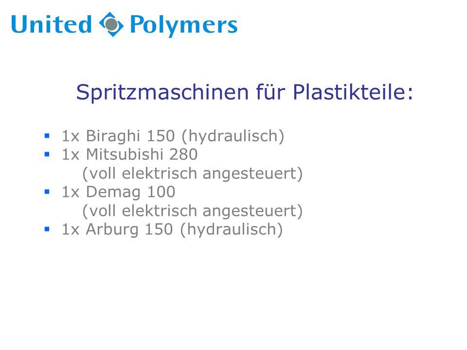 Spritzmaschinen für Plastikteile:  1x Biraghi 150 (hydraulisch)  1x Mitsubishi 280 (voll elektrisch angesteuert)  1x Demag 100 (voll elektrisch angesteuert)  1x Arburg 150 (hydraulisch)