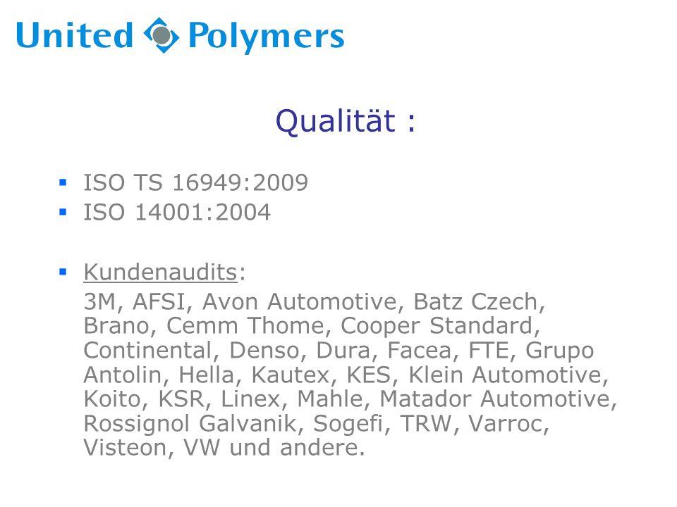 Qualität :  ISO TS 16949:2009  ISO 14001:2004  Kundenaudits: 3M, AFSI, Avon Automotive, Batz Czech, Brano, Cemm Thome, Cooper Standard, Continental