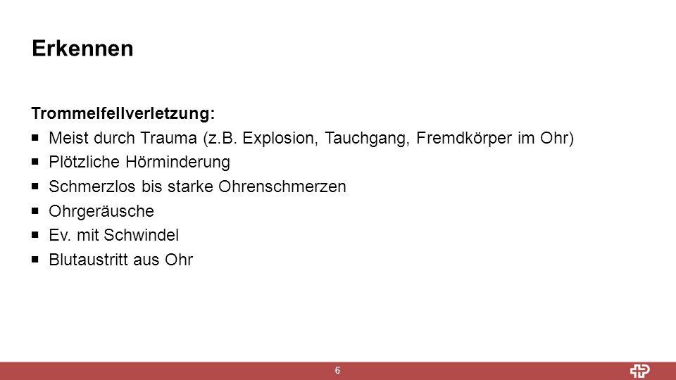 Erkennen 6 Trommelfellverletzung:  Meist durch Trauma (z.B.