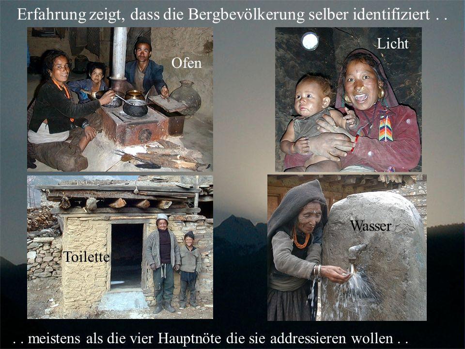 Erfahrung zeigt, dass die Bergbevölkerung selber identifiziert.. Toilette Ofen Licht Wasser.. meistens als die vier Hauptnöte die sie addressieren wol