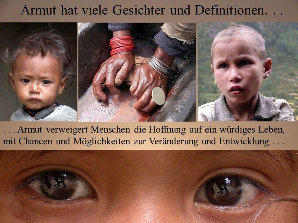 Armut hat viele Gesichter und Definitionen...... und kann nicht einfach in ökonomischen Werten und Zahlen angegeben werden, da verschiedene Standarte,