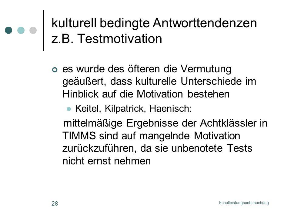 Schulleistungsuntersuchung 28 kulturell bedingte Antworttendenzen z.B.