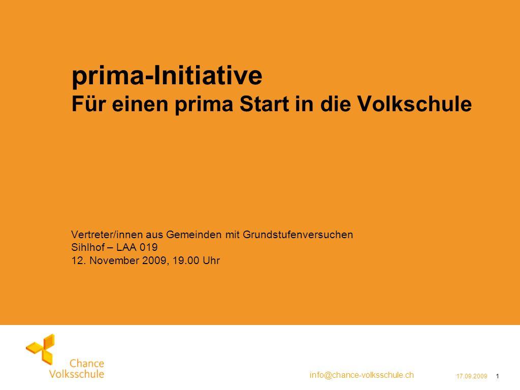 info@chance-volksschule.ch 17.09.20091 prima-Initiative Für einen prima Start in die Volkschule Vertreter/innen aus Gemeinden mit Grundstufenversuchen Sihlhof – LAA 019 12.