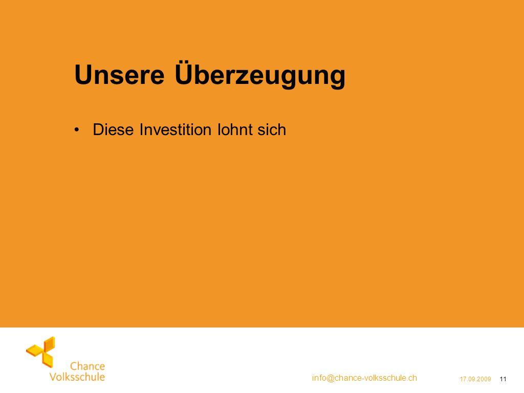 info@chance-volksschule.ch 17.09.200911 Unsere Überzeugung Diese Investition lohnt sich