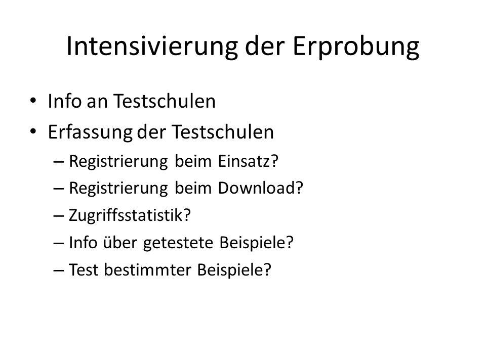 Intensivierung der Erprobung Info an Testschulen Erfassung der Testschulen – Registrierung beim Einsatz? – Registrierung beim Download? – Zugriffsstat