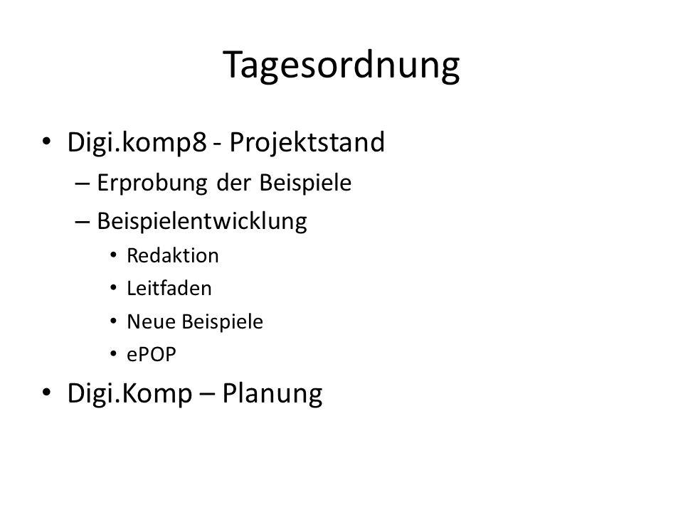 Tagesordnung Digi.komp8 - Projektstand – Erprobung der Beispiele – Beispielentwicklung Redaktion Leitfaden Neue Beispiele ePOP Digi.Komp – Planung