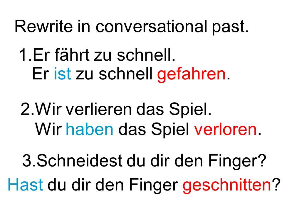 Rewrite in conversational past. 1.Er fährt zu schnell.