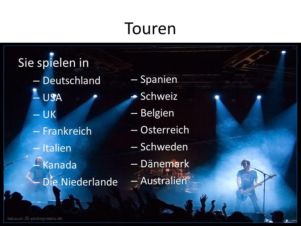 Touren Sie spielen in – Deutschland – USA – UK – Frankreich – Italien – Kanada – Die Niederlande – Spanien – Schweiz – Belgien – Osterreich – Schweden – Dänemark – Australien