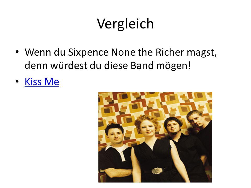 Vergleich Wenn du Sixpence None the Richer magst, denn würdest du diese Band mögen! Kiss Me