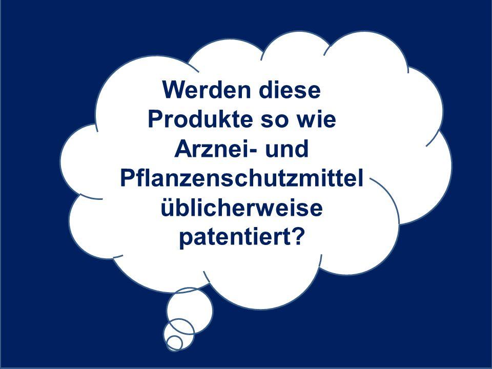 Werden diese Produkte so wie Arznei- und Pflanzenschutzmittel üblicherweise patentiert?