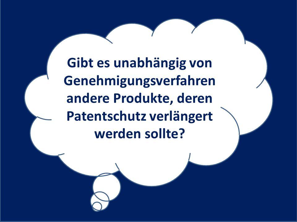 Gibt es unabhängig von Genehmigungsverfahren andere Produkte, deren Patentschutz verlängert werden sollte