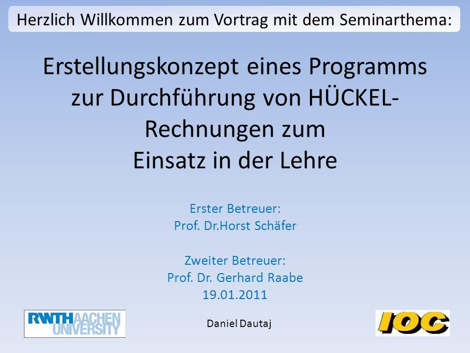 Erstellungskonzept eines Programms zur Durchführung von HÜCKEL- Rechnungen zum Einsatz in der Lehre Erster Betreuer: Prof.