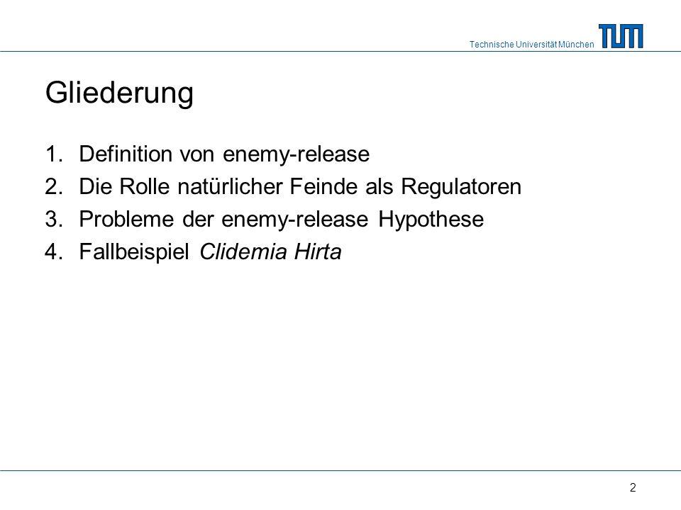 Technische Universität München 2 Gliederung 1.Definition von enemy-release 2.Die Rolle natürlicher Feinde als Regulatoren 3.Probleme der enemy-release Hypothese 4.Fallbeispiel Clidemia Hirta