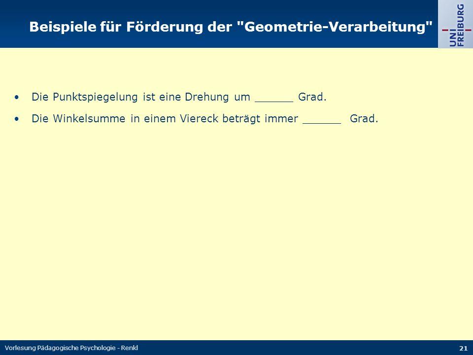 Vorlesung Pädagogische Psychologie - Renkl 21 Beispiele für Förderung der Geometrie-Verarbeitung Die Punktspiegelung ist eine Drehung um ______ Grad.
