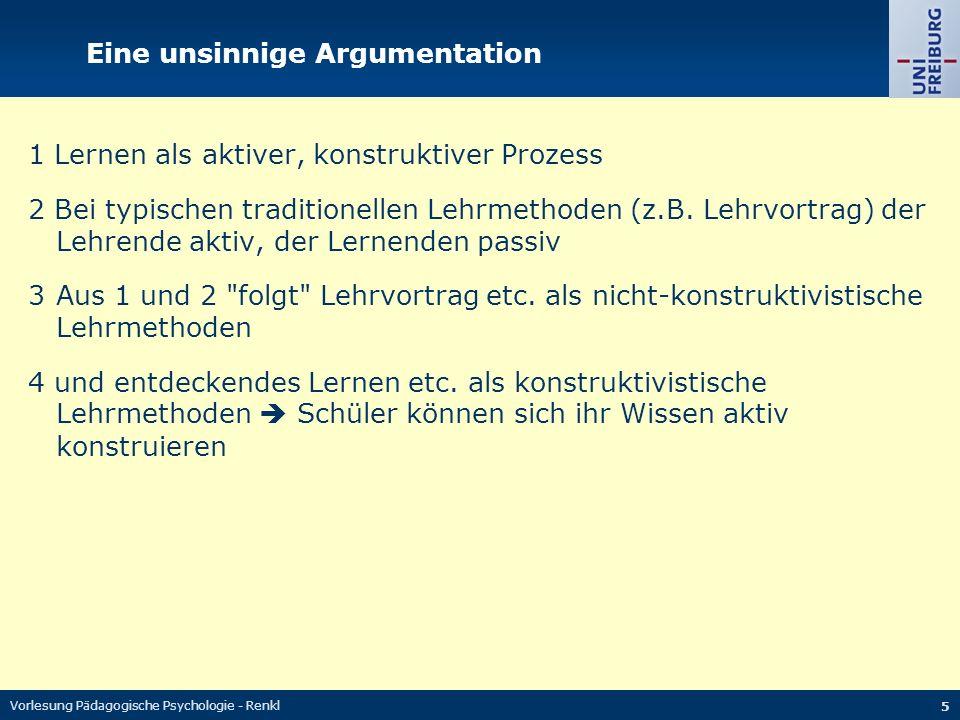 Vorlesung Pädagogische Psychologie - Renkl 26 1Unterscheidung in konstruktivistisches und nicht- konstruktivistisches Lernen und Lehren nicht sinnvoll.