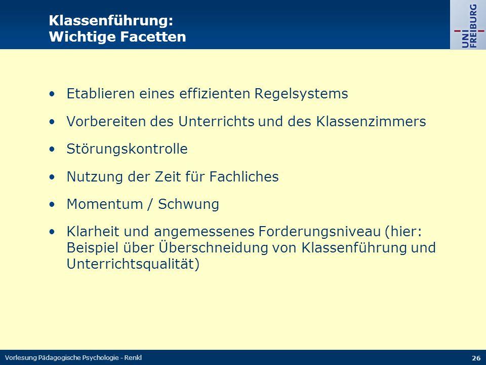 Vorlesung Pädagogische Psychologie - Renkl 26 Klassenführung: Wichtige Facetten Etablieren eines effizienten Regelsystems Vorbereiten des Unterrichts