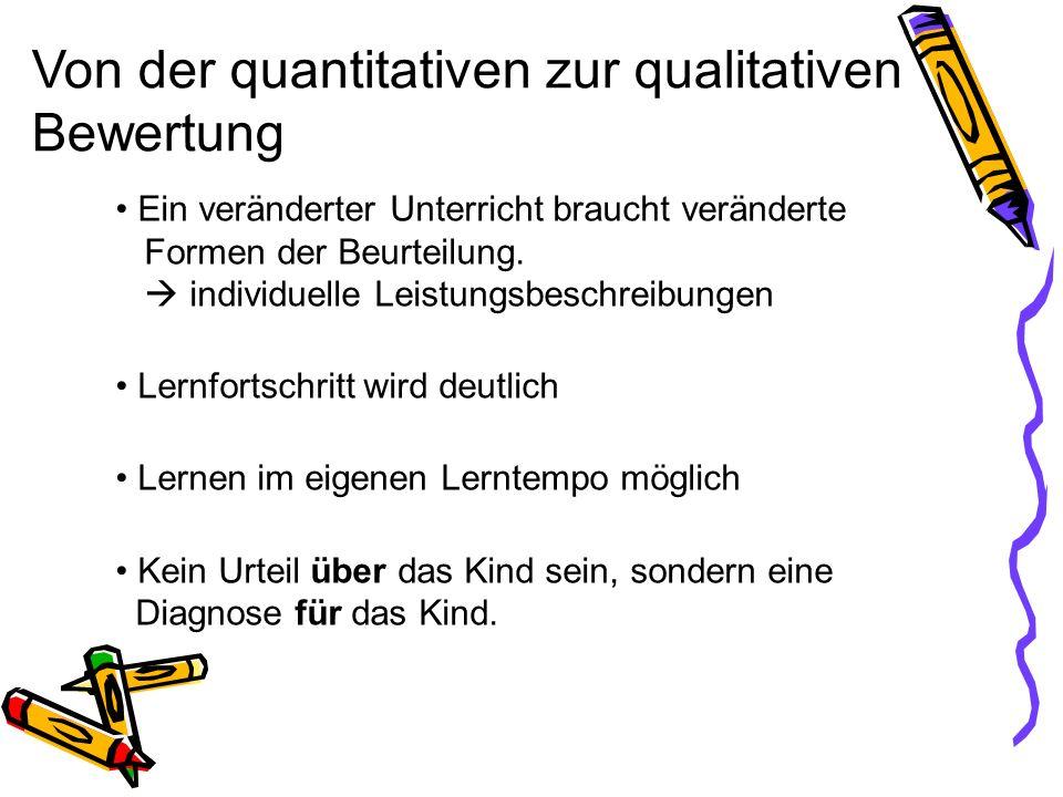 Von der quantitativen zur qualitativen Bewertung Ein veränderter Unterricht braucht veränderte Formen der Beurteilung.