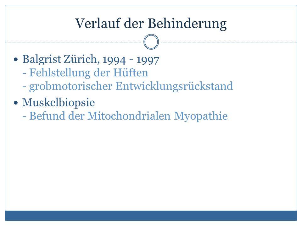 Verlauf der Behinderung Balgrist Zürich, 1994 - 1997 - Fehlstellung der Hüften - grobmotorischer Entwicklungsrückstand Muskelbiopsie - Befund der Mitochondrialen Myopathie