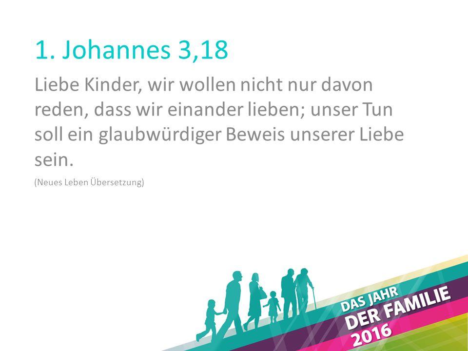 1. Johannes 3,18 Liebe Kinder, wir wollen nicht nur davon reden, dass wir einander lieben; unser Tun soll ein glaubwürdiger Beweis unserer Liebe sein.