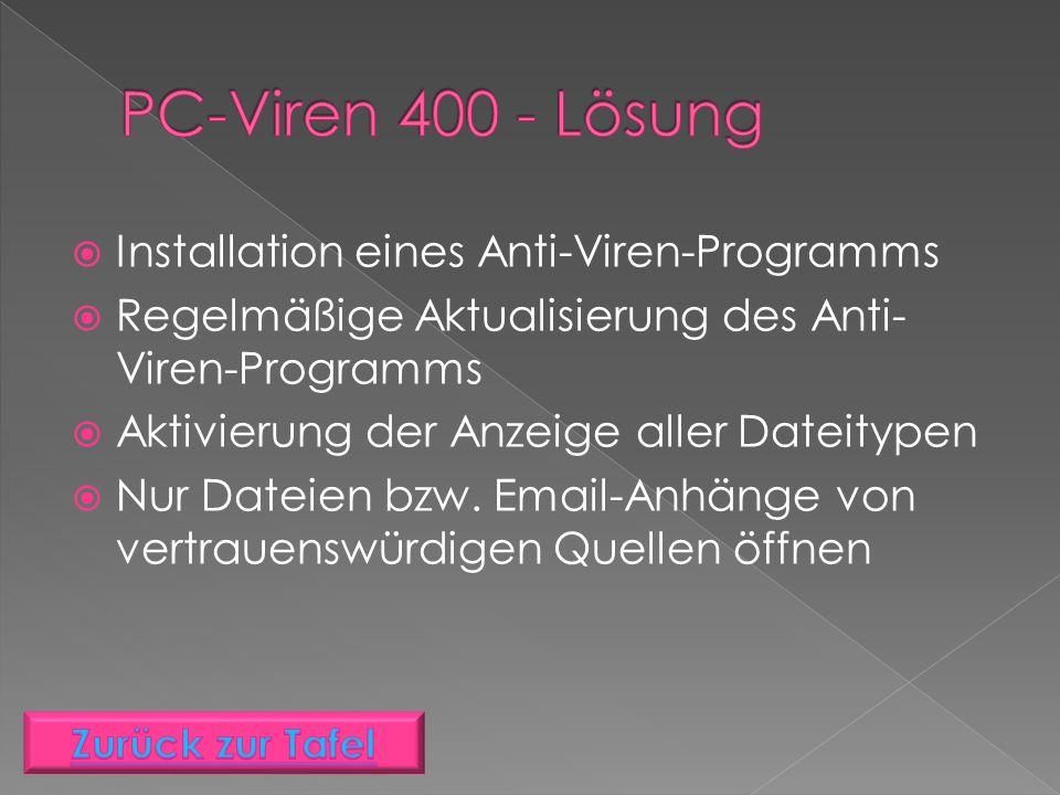 Installation eines Anti-Viren-Programms  Regelmäßige Aktualisierung des Anti- Viren-Programms  Aktivierung der Anzeige aller Dateitypen  Nur Dateien bzw.