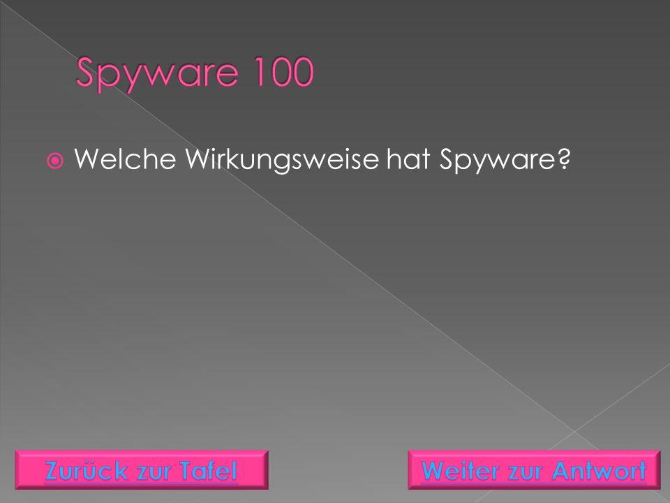  Welche Wirkungsweise hat Spyware