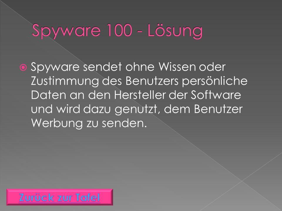  Spyware sendet ohne Wissen oder Zustimmung des Benutzers persönliche Daten an den Hersteller der Software und wird dazu genutzt, dem Benutzer Werbung zu senden.