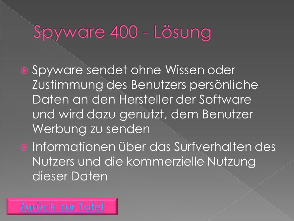  Spyware sendet ohne Wissen oder Zustimmung des Benutzers persönliche Daten an den Hersteller der Software und wird dazu genutzt, dem Benutzer Werbung zu senden  Informationen über das Surfverhalten des Nutzers und die kommerzielle Nutzung dieser Daten