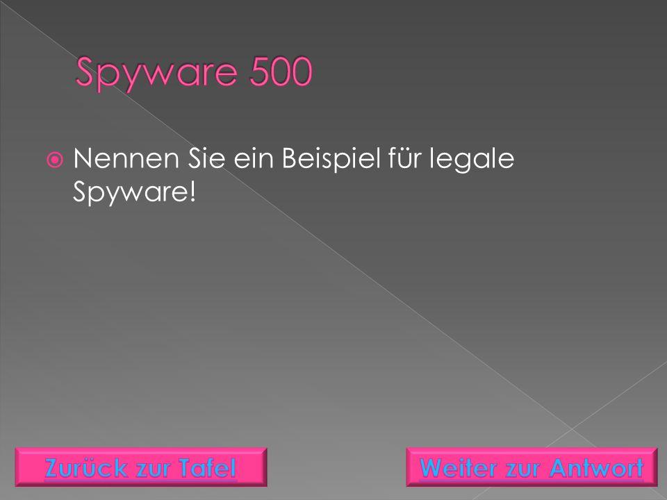  Nennen Sie ein Beispiel für legale Spyware!