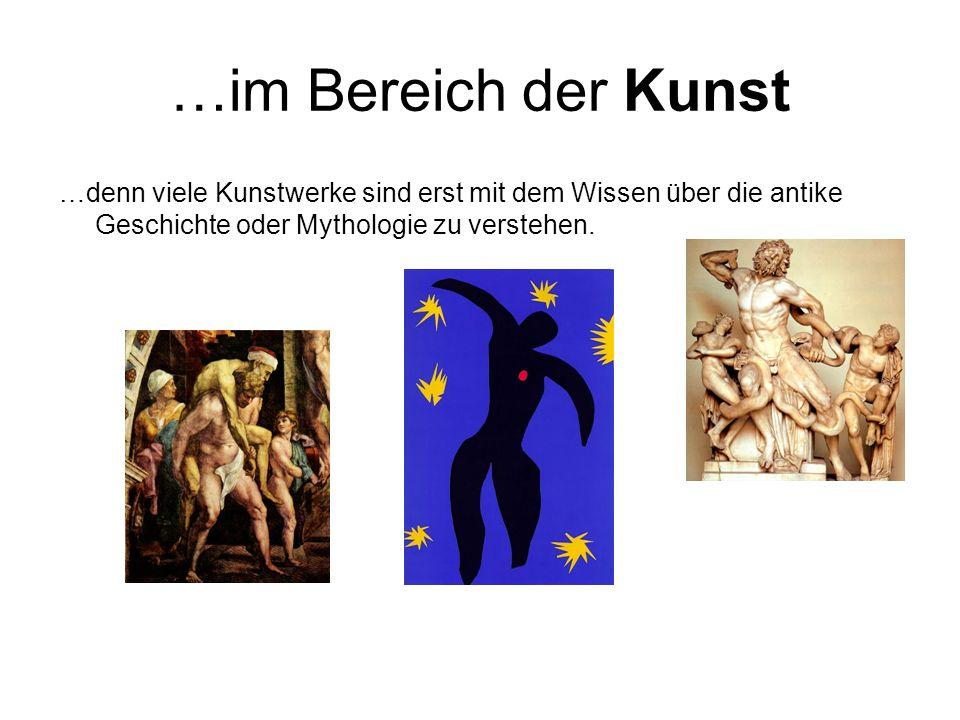 …im Bereich der Kunst …denn viele Kunstwerke sind erst mit dem Wissen über die antike Geschichte oder Mythologie zu verstehen.
