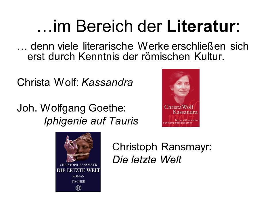 …im Bereich der Literatur: … denn viele literarische Werke erschließen sich erst durch Kenntnis der römischen Kultur.