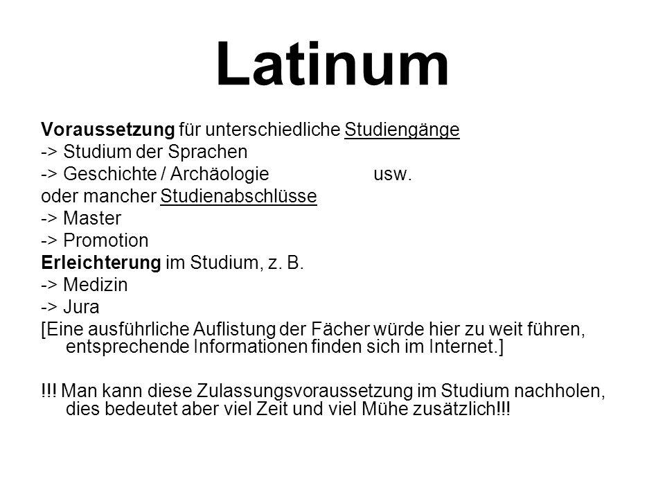 Latinum Voraussetzung für unterschiedliche Studiengänge -> Studium der Sprachen -> Geschichte / Archäologieusw.