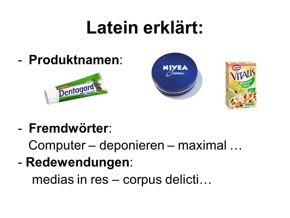 Latein erklärt: -Produktnamen: -Fremdwörter: Computer – deponieren – maximal … - Redewendungen: medias in res – corpus delicti…