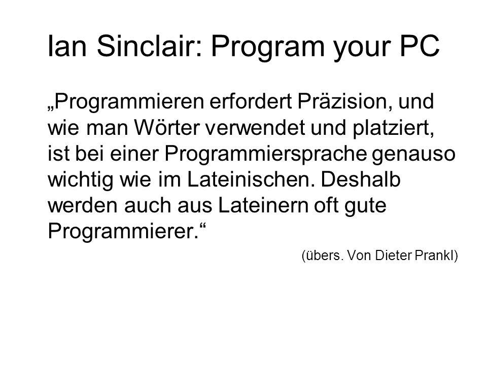 """Ian Sinclair: Program your PC """"Programmieren erfordert Präzision, und wie man Wörter verwendet und platziert, ist bei einer Programmiersprache genauso wichtig wie im Lateinischen."""