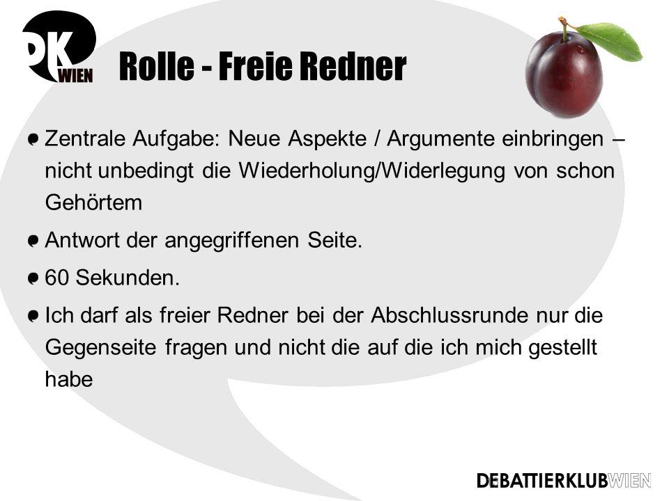 13 Rolle - Freie Redner Zentrale Aufgabe: Neue Aspekte / Argumente einbringen – nicht unbedingt die Wiederholung/Widerlegung von schon Gehörtem Antwort der angegriffenen Seite.
