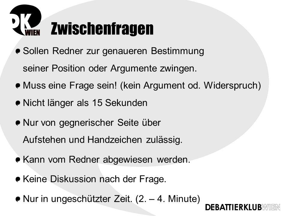 19 Zwischenfragen Sollen Redner zur genaueren Bestimmung seiner Position oder Argumente zwingen.