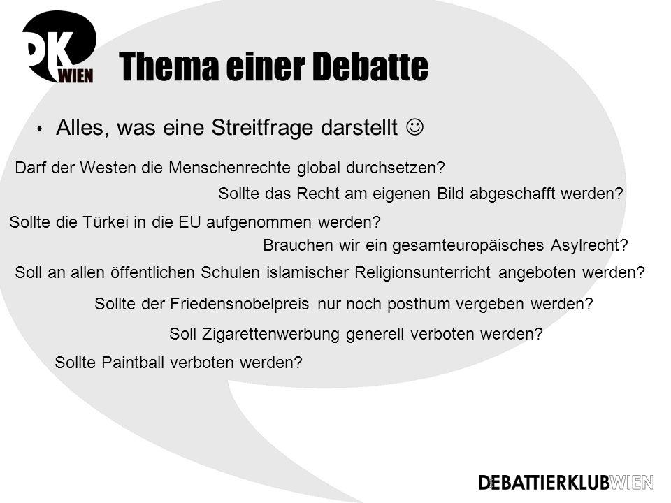 5 Thema einer Debatte Alles, was eine Streitfrage darstellt Sollte Paintball verboten werden.