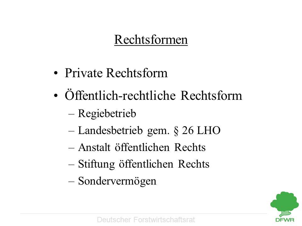 Deutscher Forstwirtschaftsrat Rechtsformen Private Rechtsform Öffentlich-rechtliche Rechtsform –Regiebetrieb –Landesbetrieb gem.