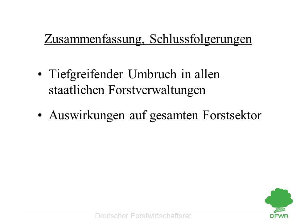 Deutscher Forstwirtschaftsrat Zusammenfassung, Schlussfolgerungen Tiefgreifender Umbruch in allen staatlichen Forstverwaltungen Auswirkungen auf gesamten Forstsektor