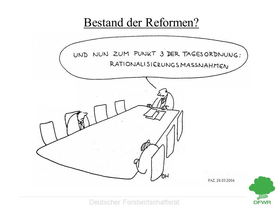 Deutscher Forstwirtschaftsrat FAZ, 29.03.2004 Bestand der Reformen