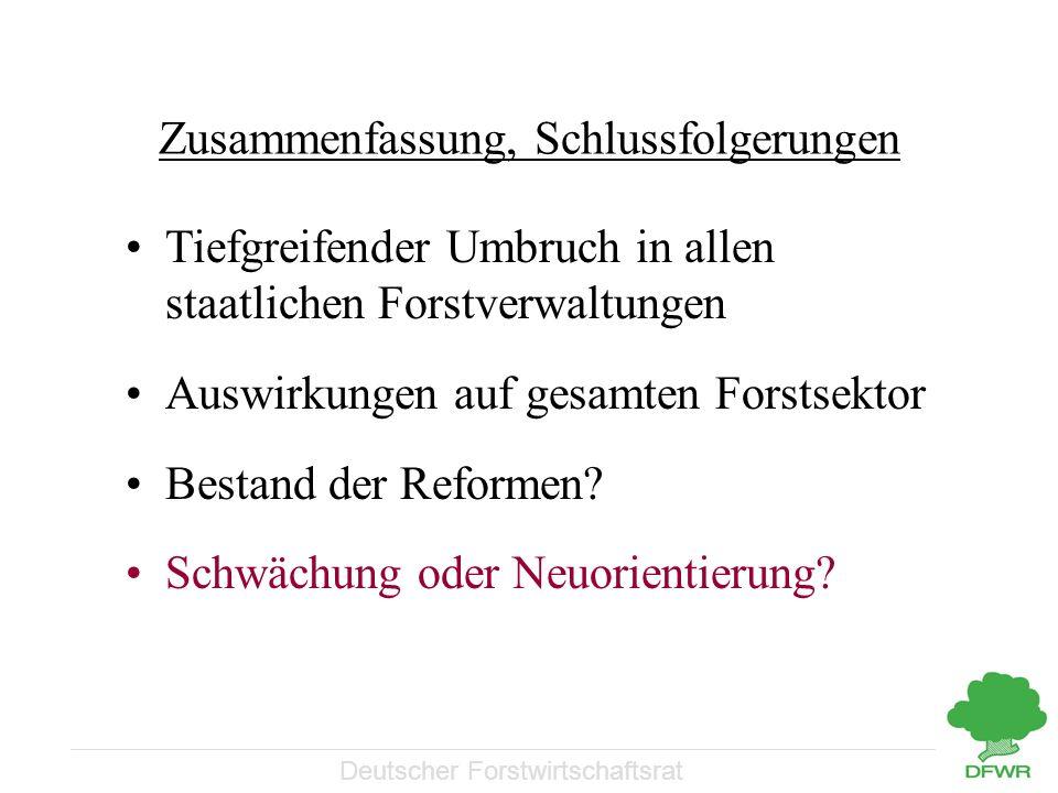 Deutscher Forstwirtschaftsrat Zusammenfassung, Schlussfolgerungen Tiefgreifender Umbruch in allen staatlichen Forstverwaltungen Auswirkungen auf gesam