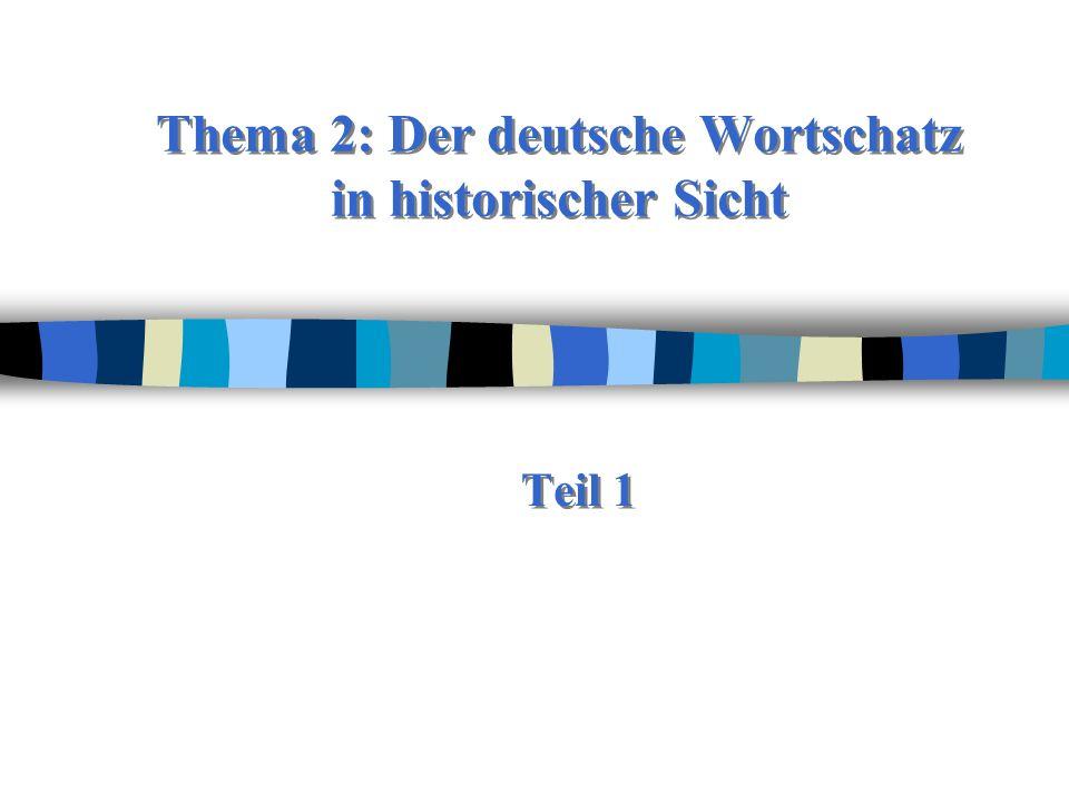 Thema 2: Der deutsche Wortschatz in historischer Sicht Teil 1