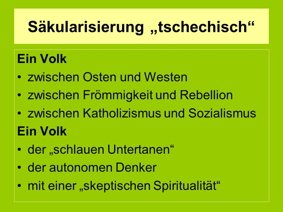 """Säkularisierung """"tschechisch Ein Volk zwischen Osten und Westen zwischen Frömmigkeit und Rebellion zwischen Katholizismus und Sozialismus Ein Volk der """"schlauen Untertanen der autonomen Denker mit einer """"skeptischen Spiritualität"""