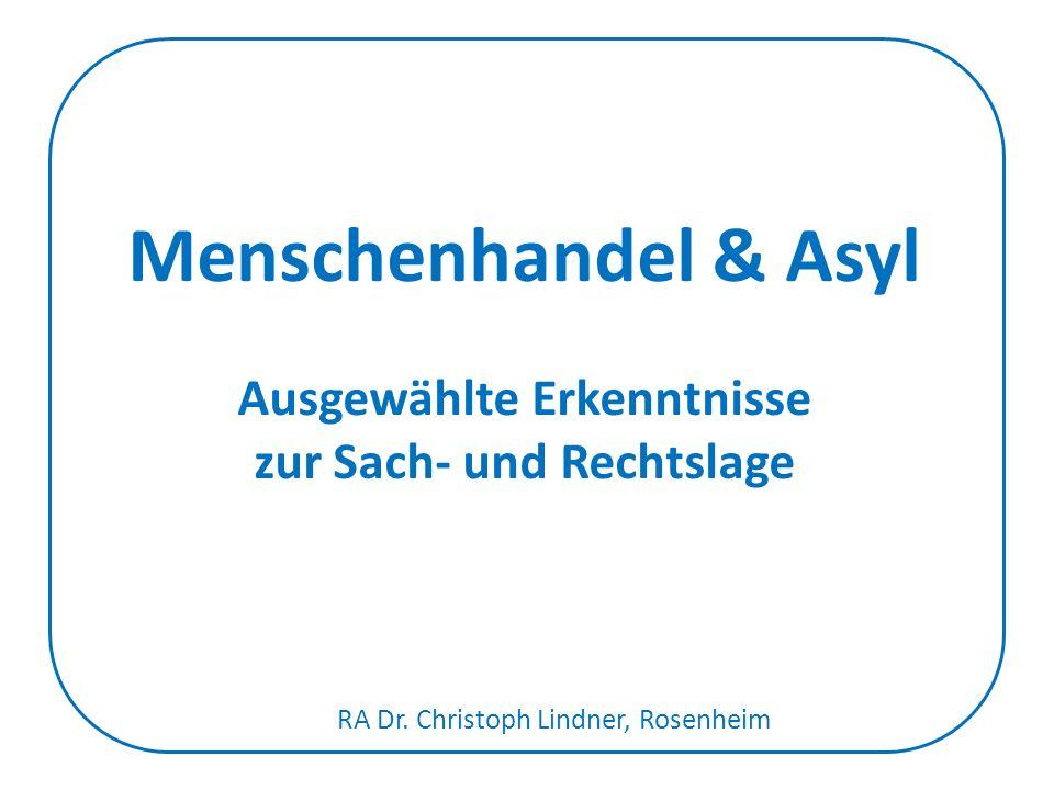 Menschenhandel & Asyl Ausgewählte Erkenntnisse zur Sach- und Rechtslage RA Dr.
