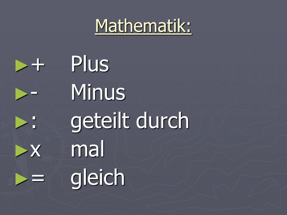 Mathematik: ► +Plus ► -Minus ► :geteilt durch ► xmal ► =gleich