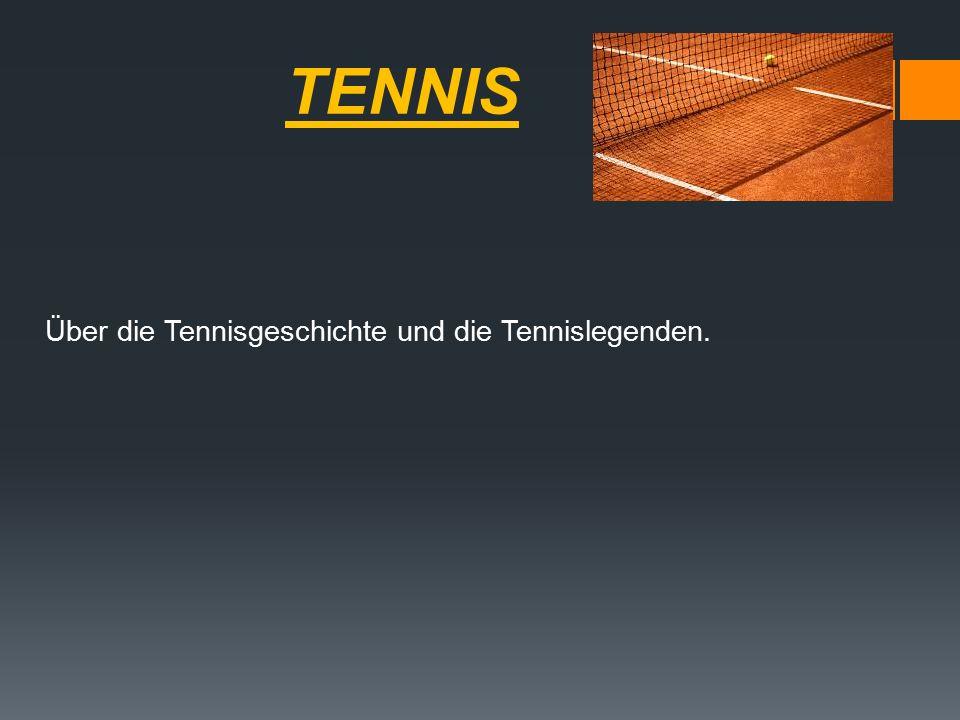 TENNIS Über die Tennisgeschichte und die Tennislegenden.