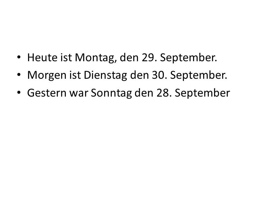 Heute ist Montag, den 29. September. Morgen ist Dienstag den 30.